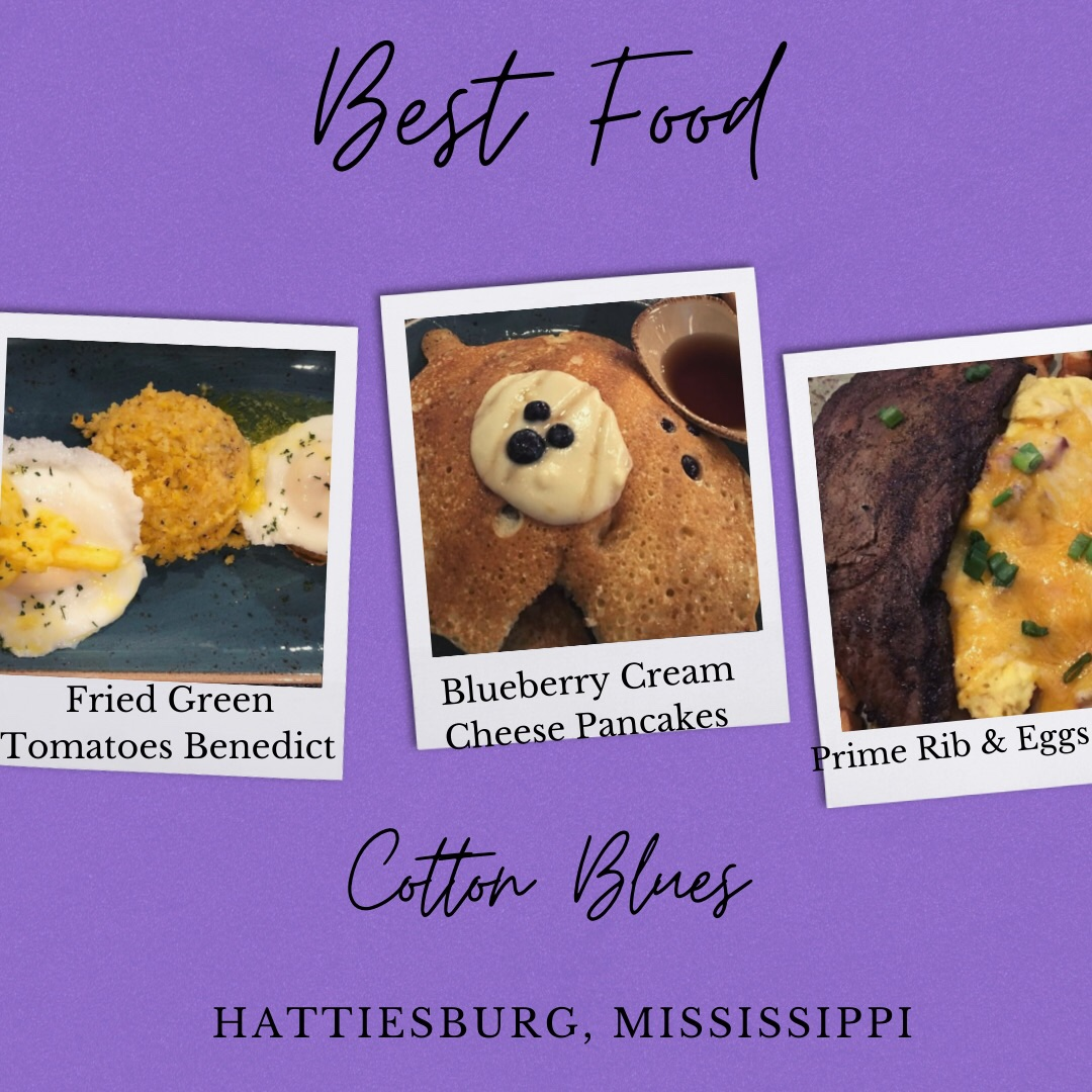Three photos show Best Food from Cotton Blues Kitchen and Marketplace in Hattiesburg, MIssissippi. First photo shows Fried Green Tomatoes Benedict. Second photo shows Blueberry Cream Cheese Pancakes. Third photo shows Blackened Prime Rib with Egg Omlete.