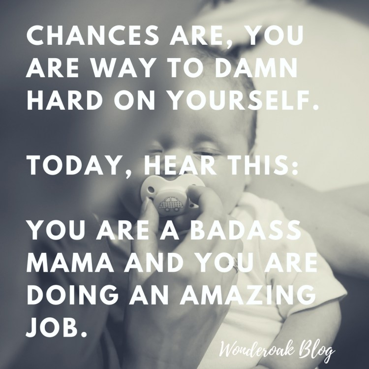Chances are, you are way to damn hard on yourself, but today, hear this_ you are a badass mama and what you do matters..jpg