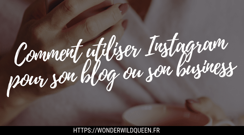 Comment utiliser Instagram pour son blog ou son business ?