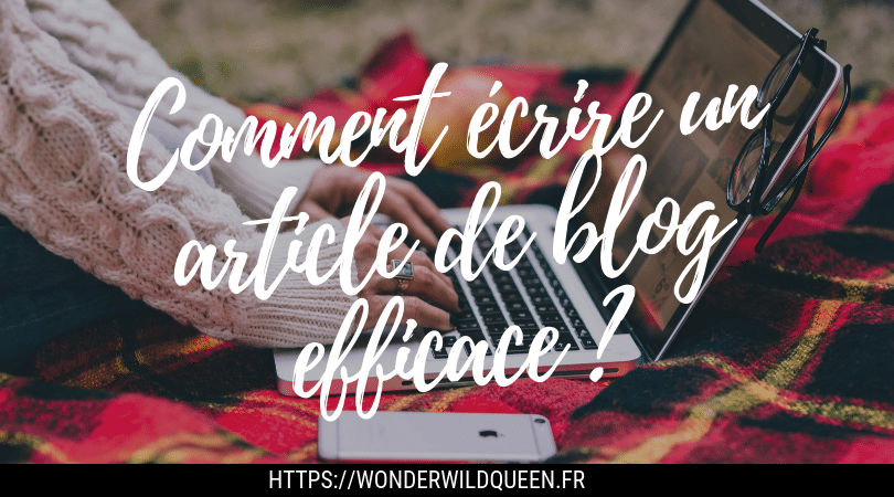 Comment écrire un article de blog efficace
