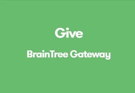Give BrainTree Gateway
