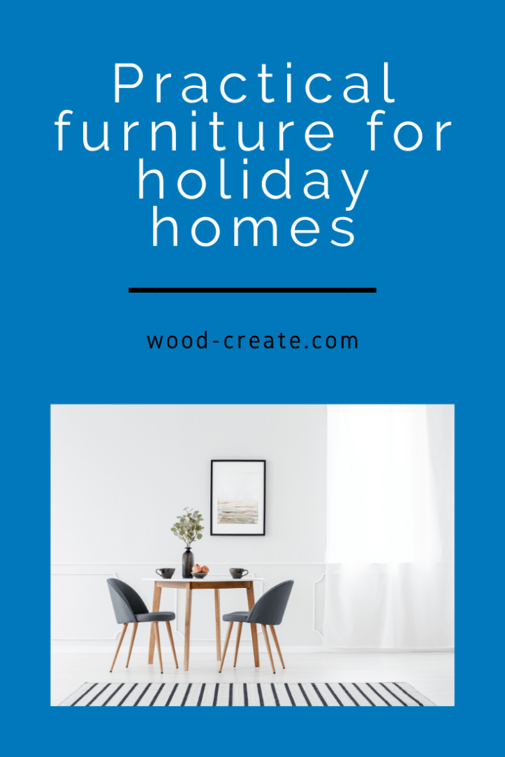 Practical furniture for holiday homes