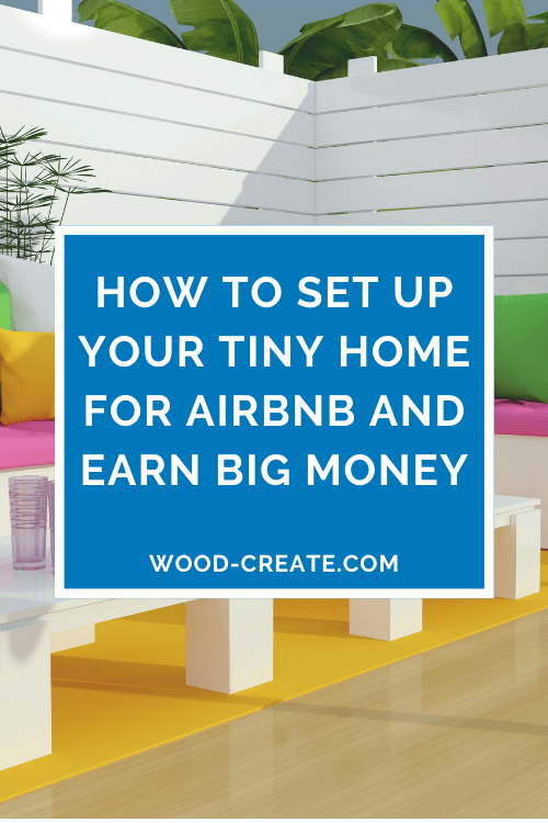 How to set up your tiny home for Airbnb and earn big money