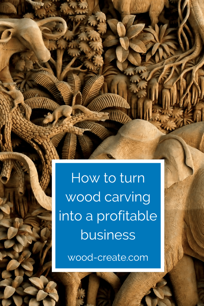 how to turn wood carving into a business