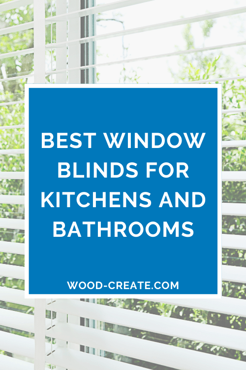 Best window blinds for kitchens and bathrooms