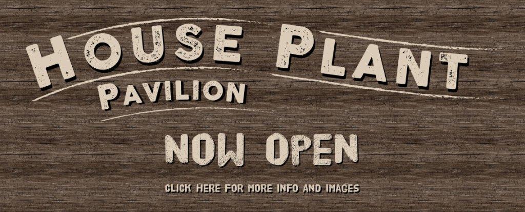 House Plant Pavilion – Now Open