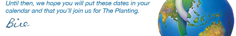 Until then, we hope you will put these dates in your calendar and that you will join us for The Planting 2015 - Bill