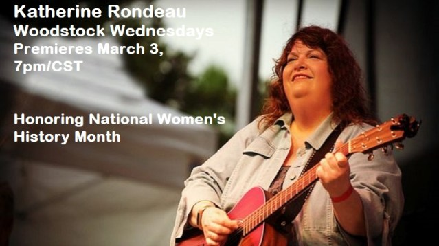 National Women's History Month | Woodstock Wednesdays Premieres Katherine Rondeau | March 3, 7pm/CST