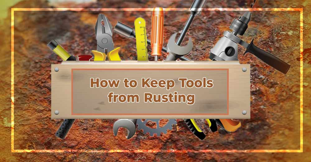 How to Keep Tools from Rusting