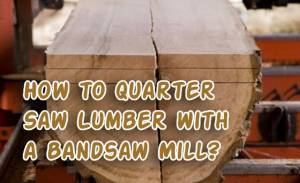 How to Quarter Saw Lumber with a Bandsaw Mill
