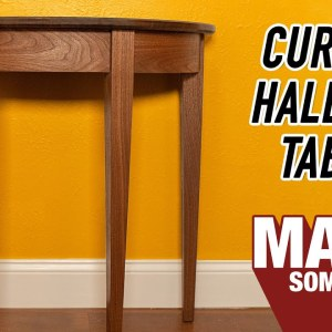 How to Make A Curved Hallway Table | Woodworking Project