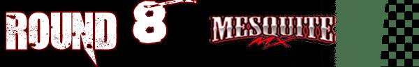 ROUND 8 - MESQUITE MX