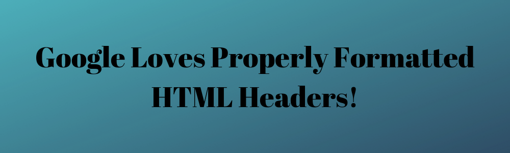 google loves HTML headers & subheaders
