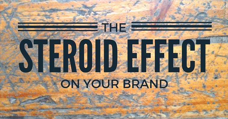 The Steroid Effect on Your Brand