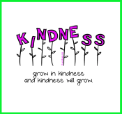 Grow in kindness and kindness will grow.