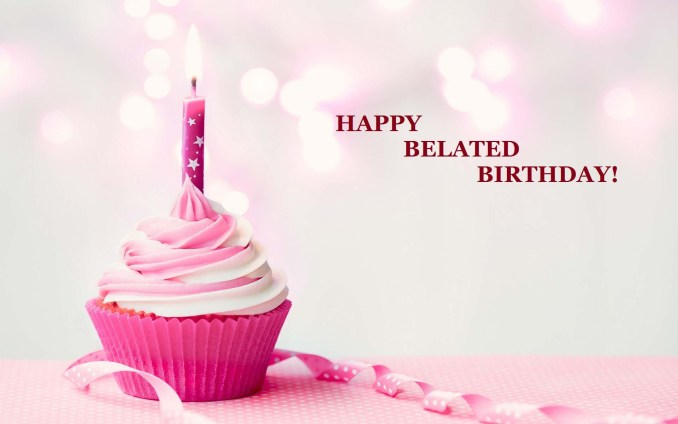 Soothing Belated Happy Birthday Wishes and Messages