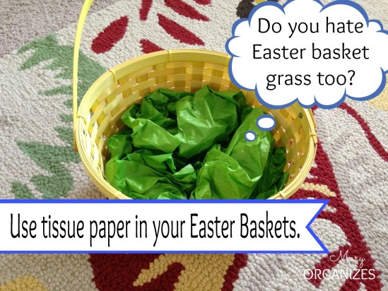 Use tissue paper in your Easter baskets instead of grass for easier cleanup