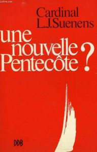 Une nouvelle Pentecôte ? du Cardinal Suenens