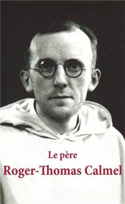 Le R.P. Roger-Thomas Calmel, O. P.