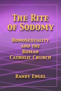 « The Rite of Sodomy – Homosexuality and the Roman Catholic Church » by Randy Engel