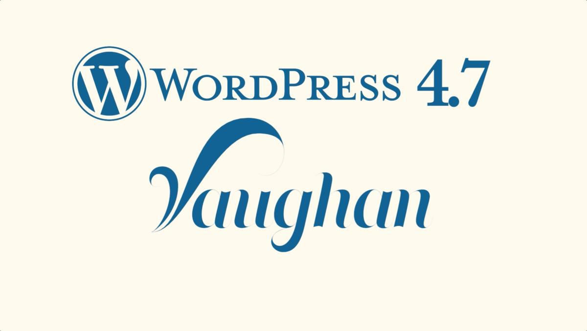 "News – WordPress 4 7 ""Vaughan"" – WordPress org"