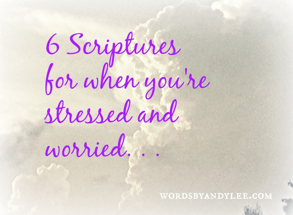 6 Scriptures for when you're stressed and worried