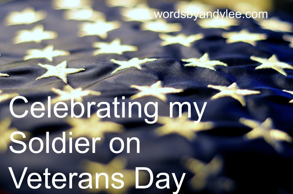 Celebrating my Soldier on Veterans Day