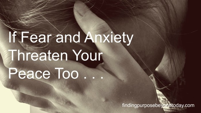 If fear and anxiety threaten