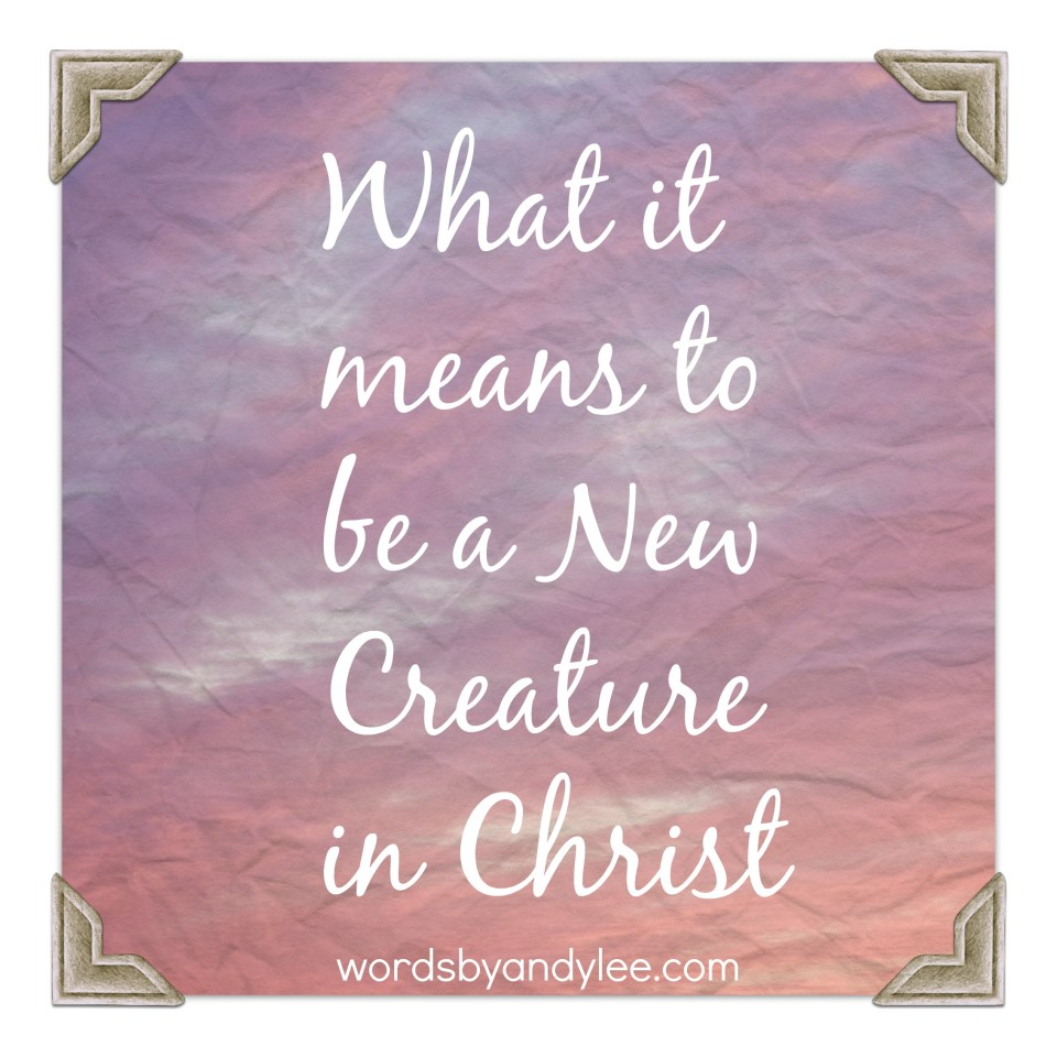 What it Means to be a New Creation in Christ