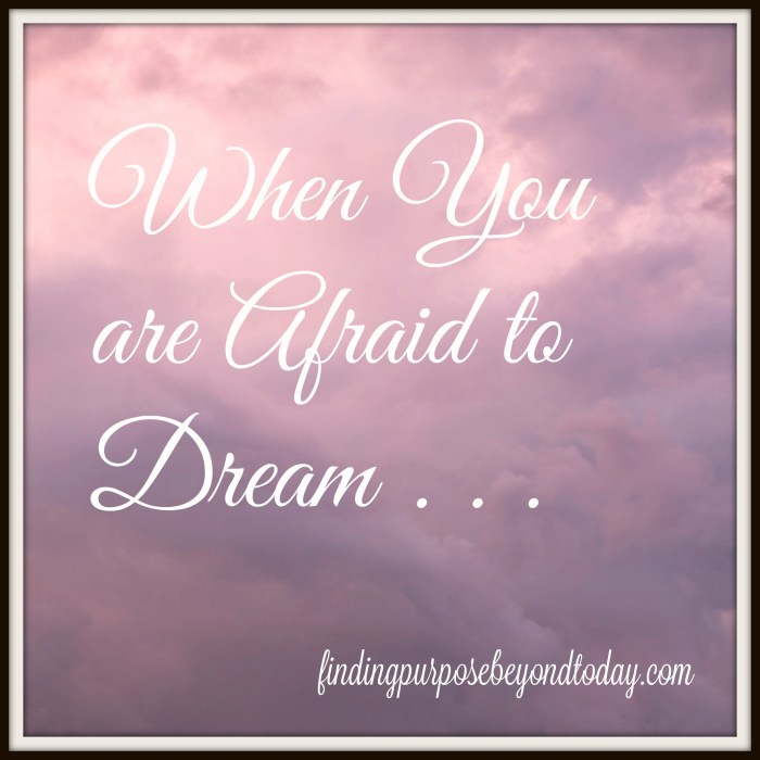 When You are Afraid to Dream