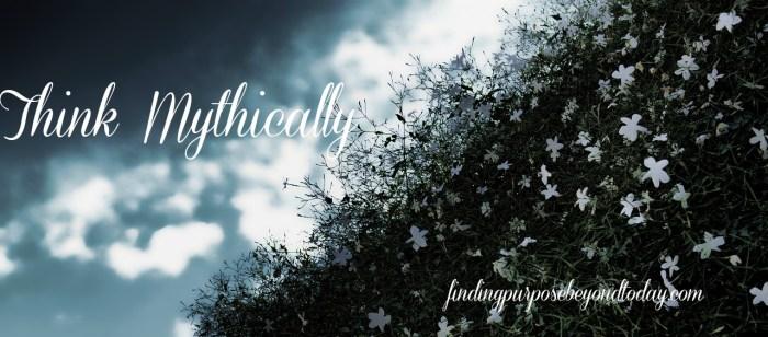 Think Mythically