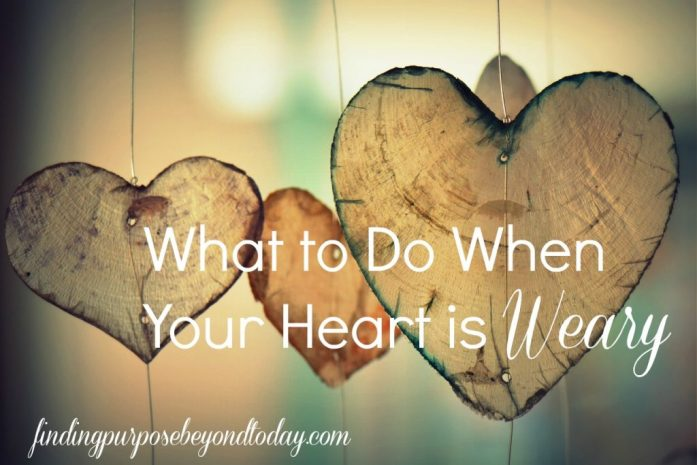What to do when your heart is weary
