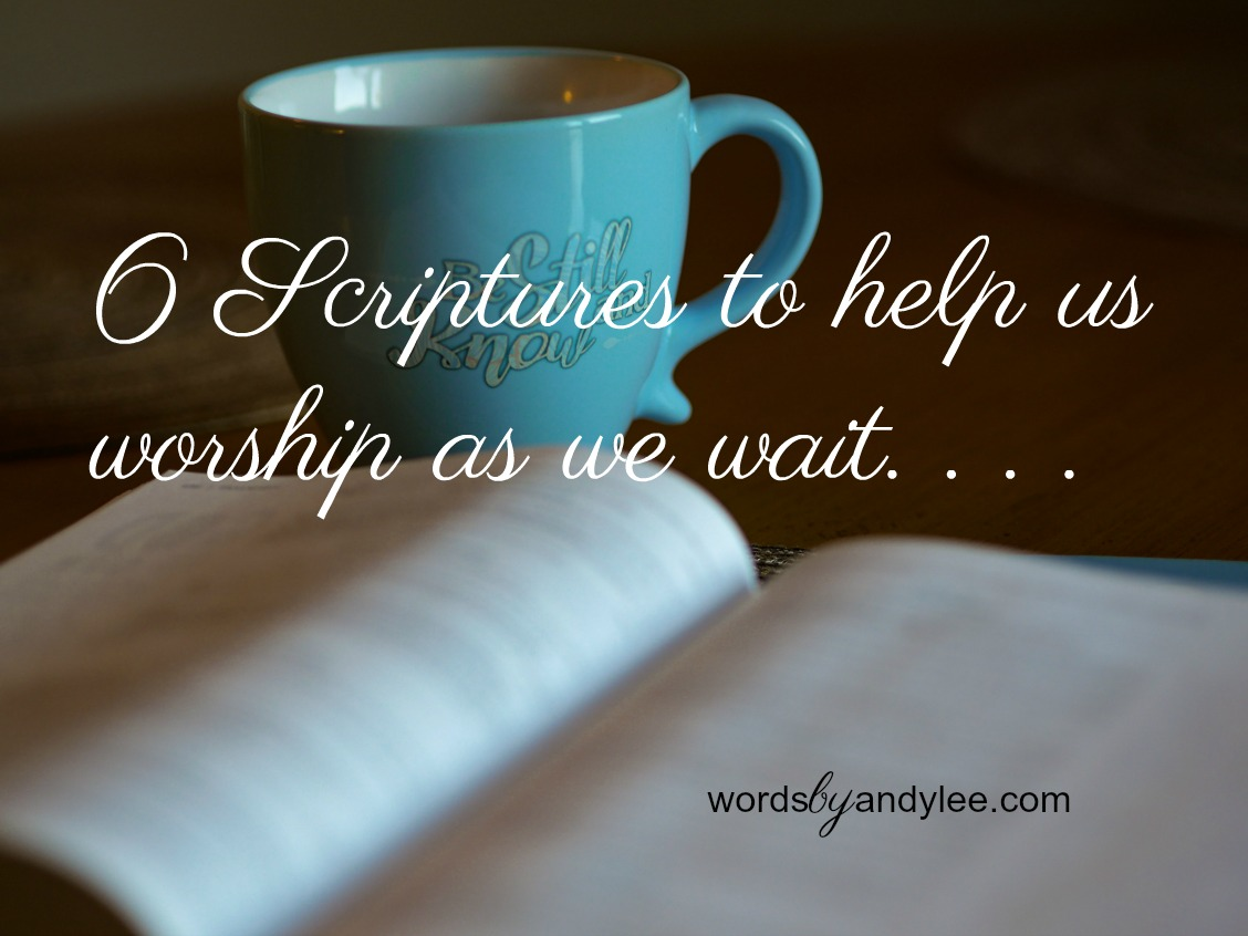 6 Scriptures to Help You Worship While You Wait