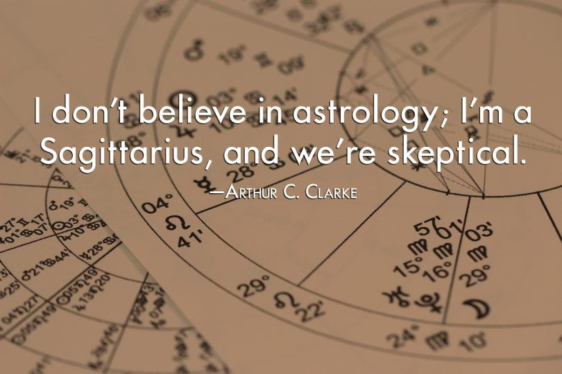Dont Believe In Astrology Word Porn Quotes Love Quotes Life