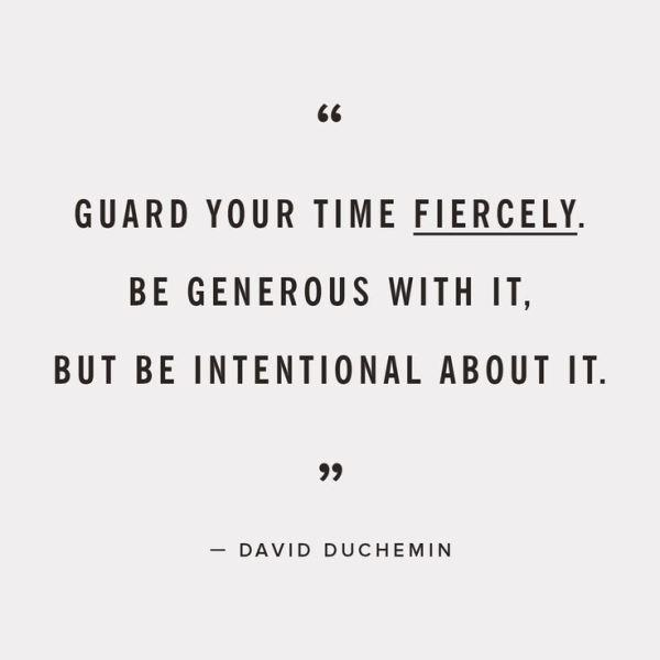 Guard your time fiercely. Be generous with it, but be intentional about it. - David Duchemin