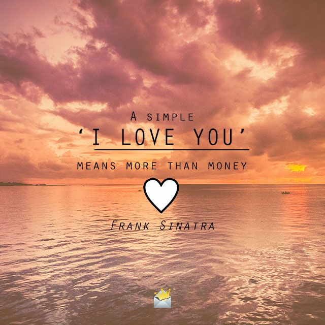 A simple 'I love you' means more than money. - Frank Sinatra