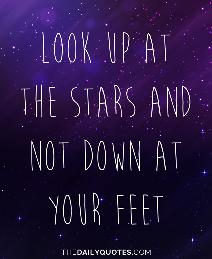 Look Up At The Stars Word Porn Quotes Love Quotes Life Quotes