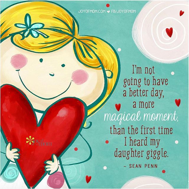 I'm not going to have a better day, a more magical moment , than the first time I heard my daughter giggle. - Sean Penn