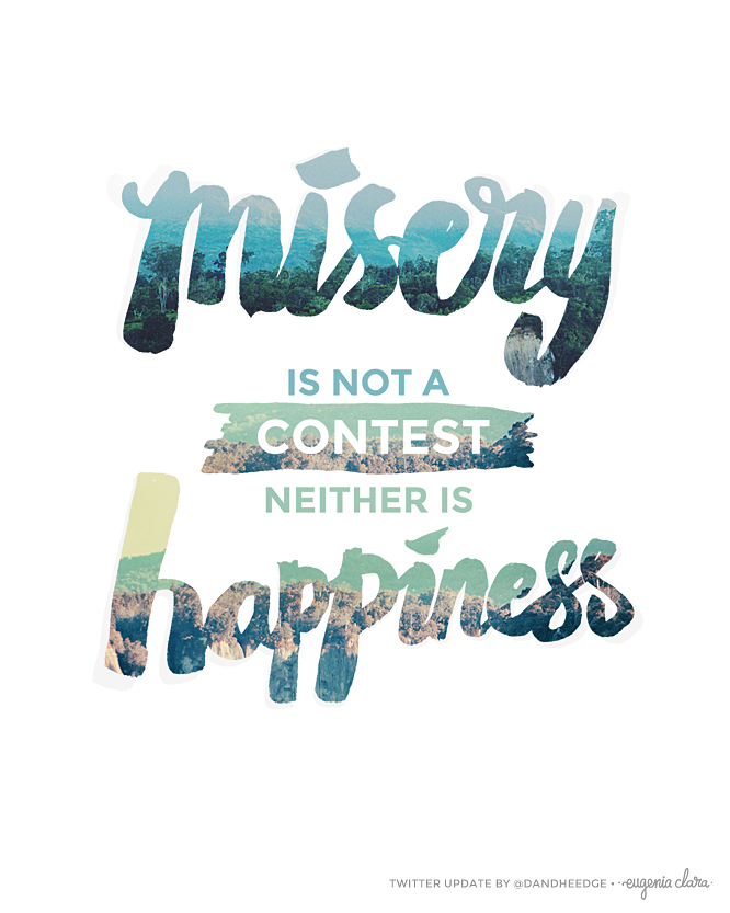 Misery is not a contest, neither is happiness.