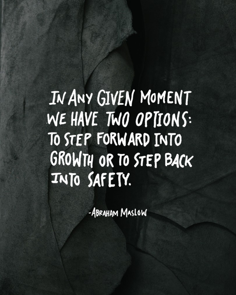 In any given moment we have two options: to step forward into real growth or to step back into safety. - Abraham Maslow