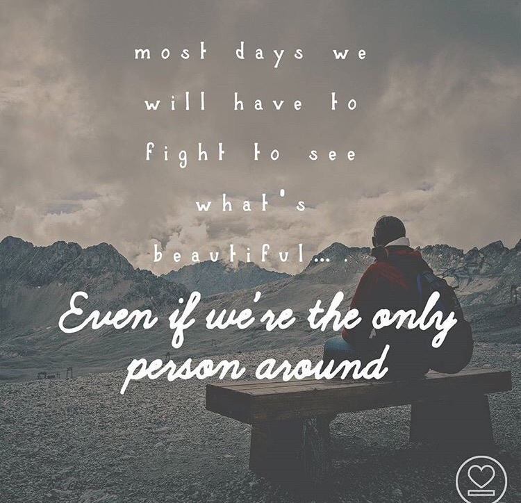 Most days we will have to fight to see what's beautiful... even if we're the only person around.