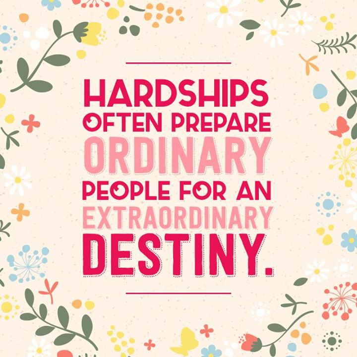 Quotes About Hardships In Life Amazing An Extraordinary Destiny  Word Quotes Love Quotes Life