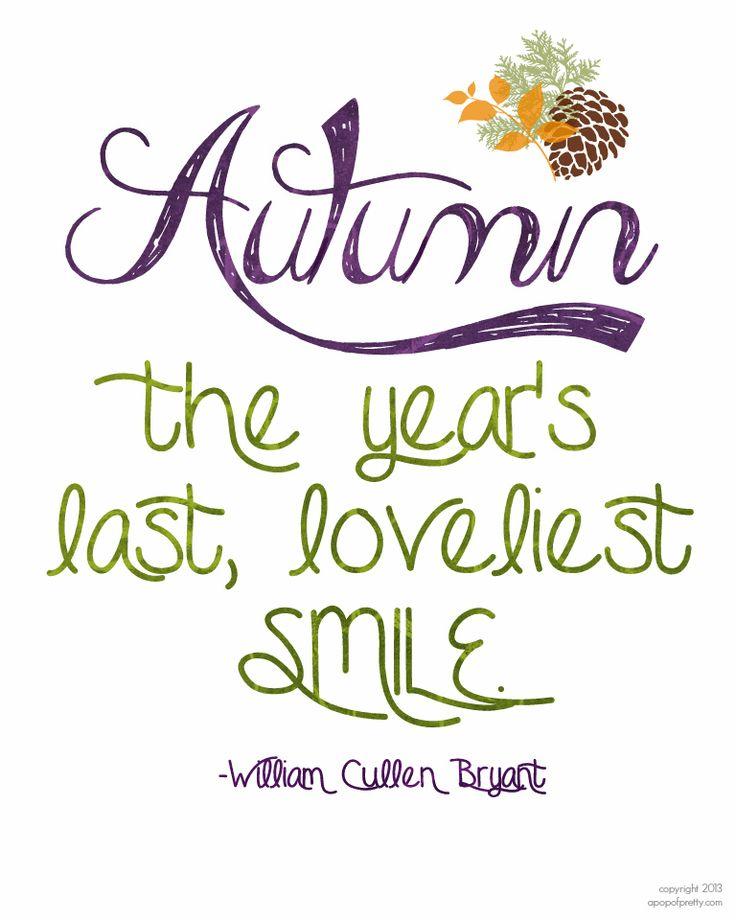 Autumn. The year's last, loveliest smile. - William Cullen Bryant