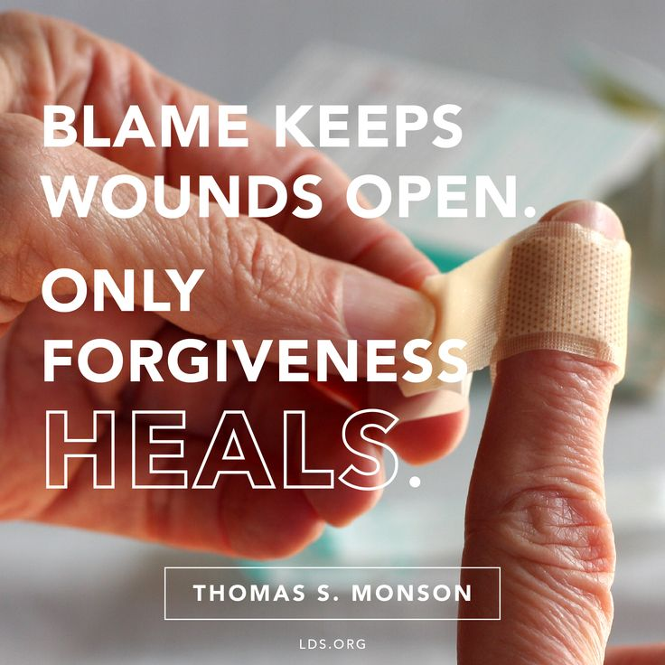Blame keeps wounds open. Only forgiveness heals. - Thomas S. Monson