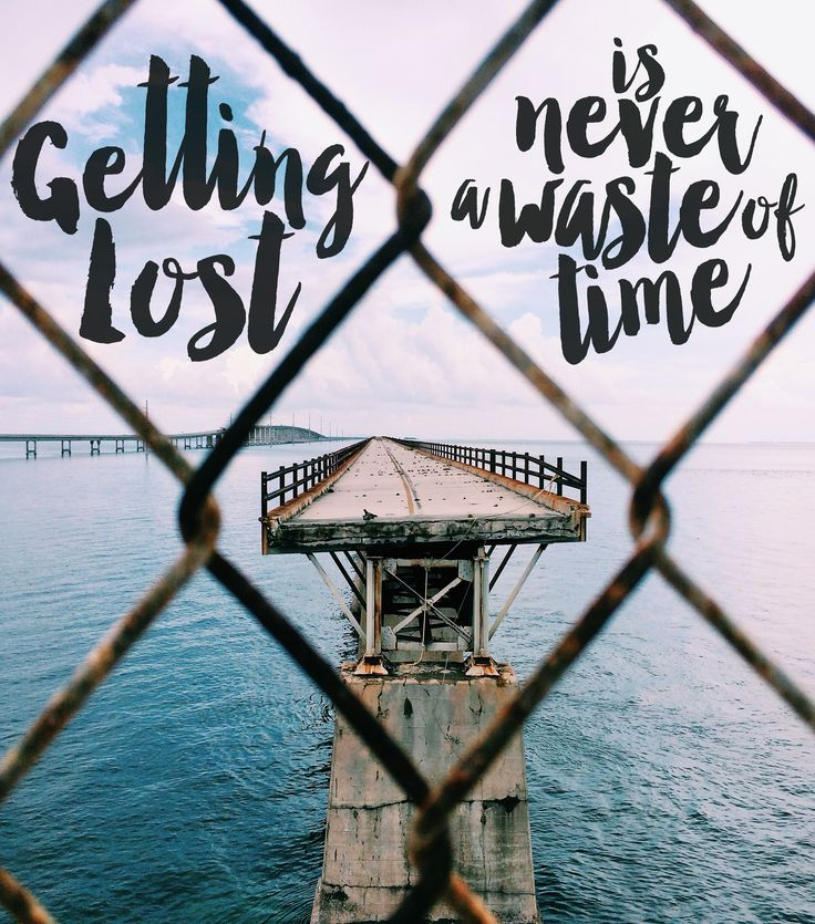 Getting lost is never a waste of time.