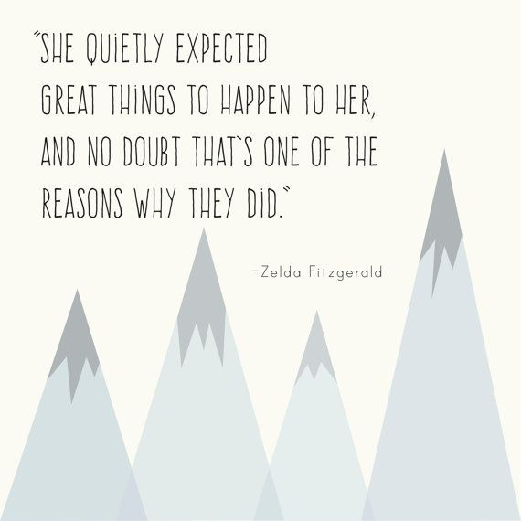 She quietly expected great things to happen to her, and no doubt that's one of the reasons why they did. - Zelda Fitzgerald