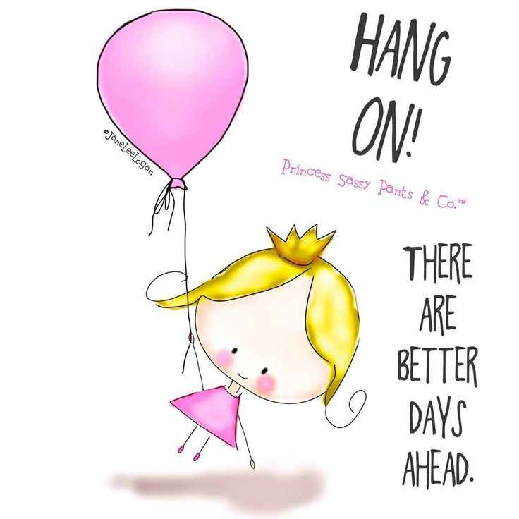 Hang on! There are better days ahead.