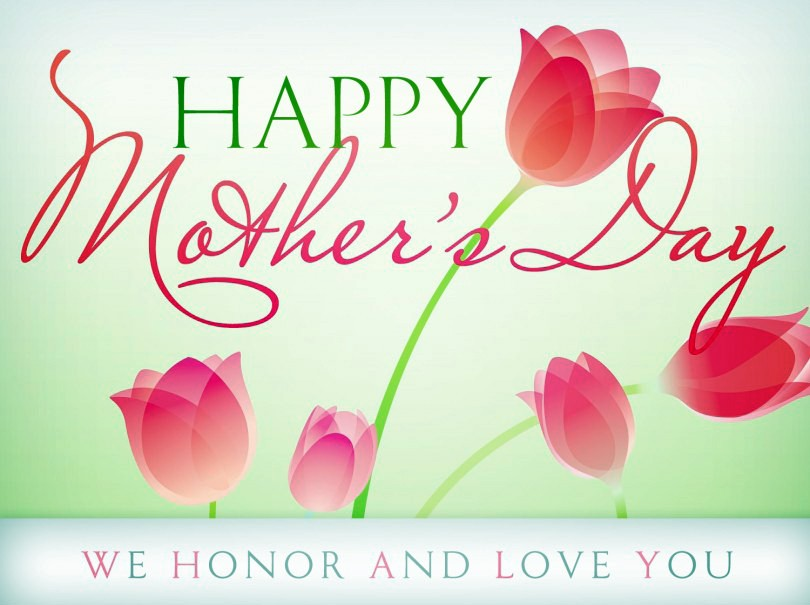 Happy Mother's Day. We honor and love you.