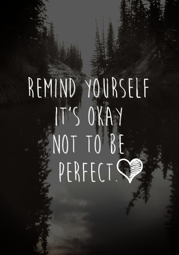 Remind yourself it's okay not to be perfect.