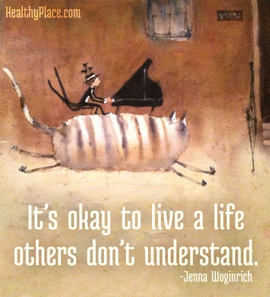 It's okay to live a life other's don't understand. - Jenna Woginrich